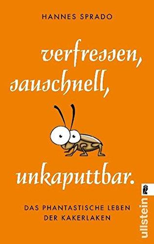 Verfressen, sauschnell, unkaputtbar.: Das phantastische Leben der Kakerlaken - 1